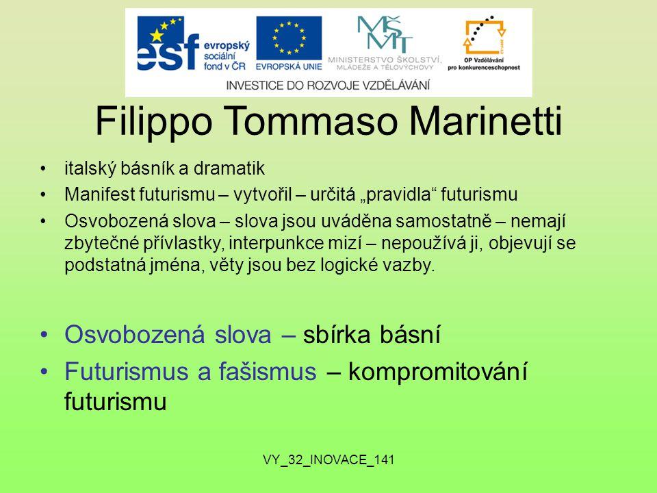 """Filippo Tommaso Marinetti italský básník a dramatik Manifest futurismu – vytvořil – určitá """"pravidla futurismu Osvobozená slova – slova jsou uváděna samostatně – nemají zbytečné přívlastky, interpunkce mizí – nepoužívá ji, objevují se podstatná jména, věty jsou bez logické vazby."""