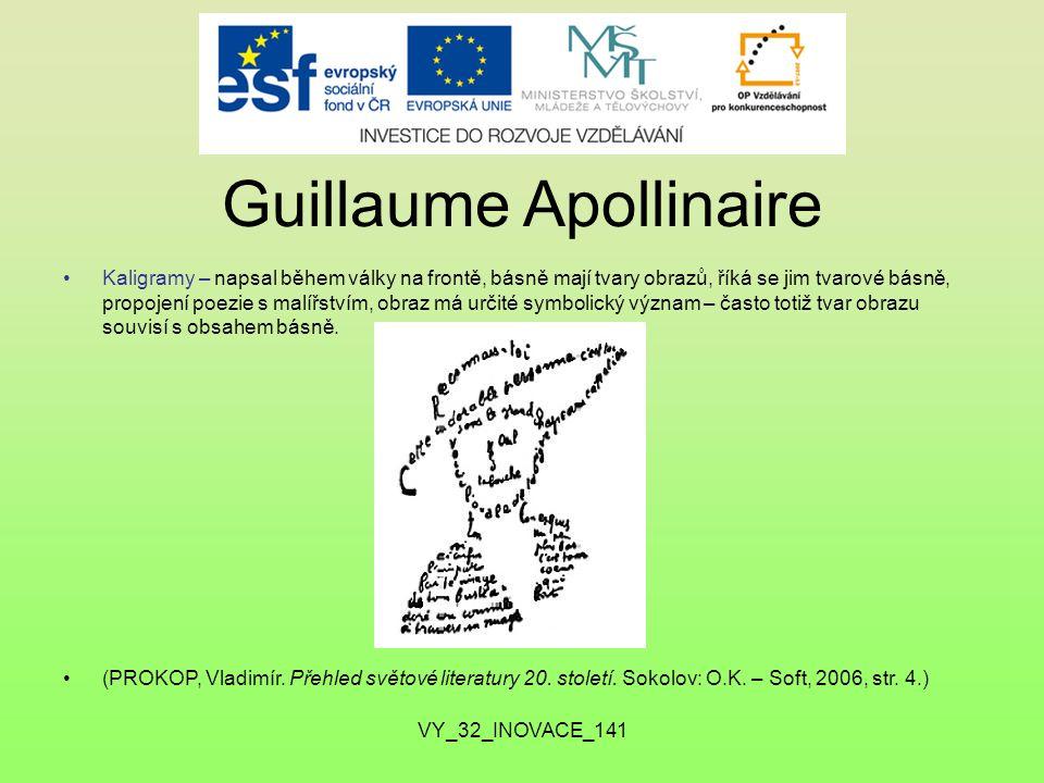 Guillaume Apollinaire Kaligramy – napsal během války na frontě, básně mají tvary obrazů, říká se jim tvarové básně, propojení poezie s malířstvím, obraz má určité symbolický význam – často totiž tvar obrazu souvisí s obsahem básně.
