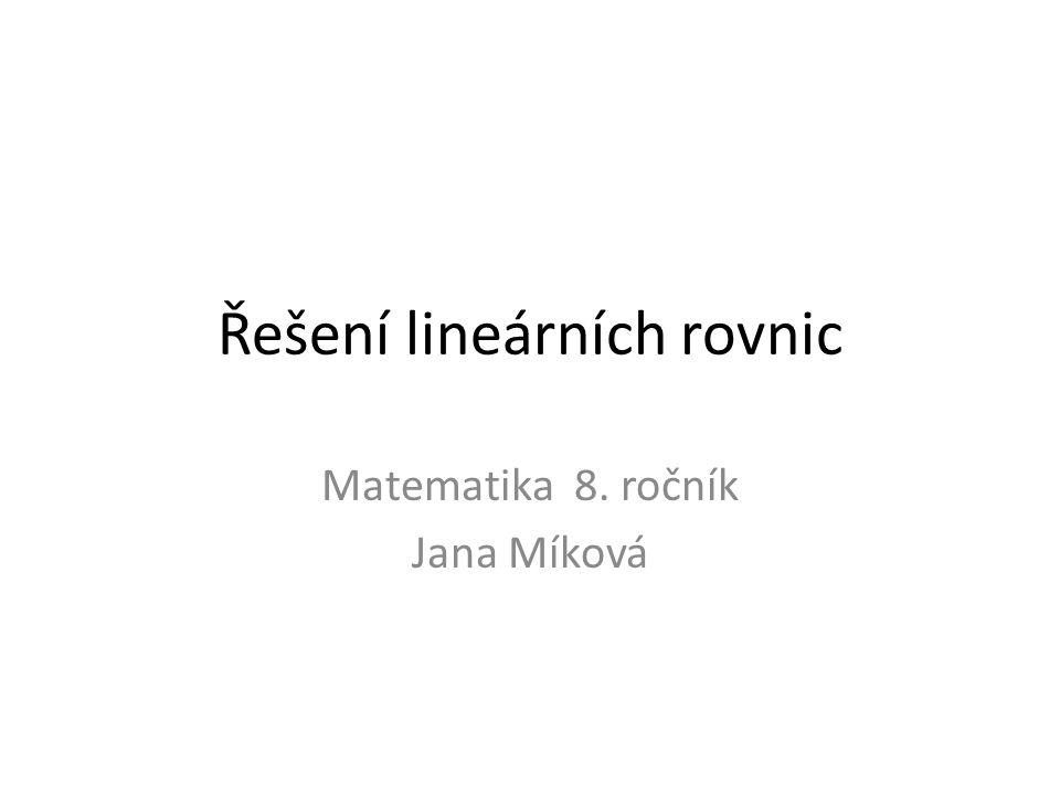 Řešení lineárních rovnic Matematika 8. ročník Jana Míková