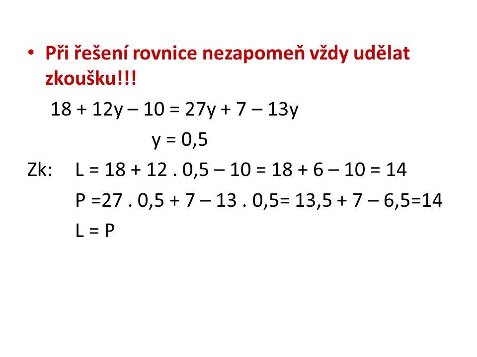 Řeš rovnice a proveď zkoušku 6 + 8a – 2 = 6 + 5a – 514s + 11 – 3s = 7s - 5