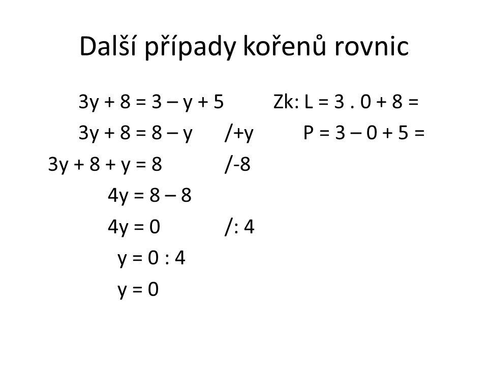 Další případy kořenů rovnic 3y + 8 = 3 – y + 5Zk: L = 3.