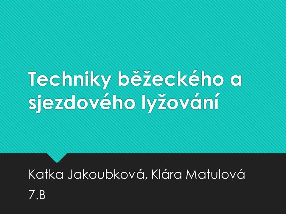 Techniky běžeckého a sjezdového lyžování Katka Jakoubková, Klára Matulová 7.B Katka Jakoubková, Klára Matulová 7.B