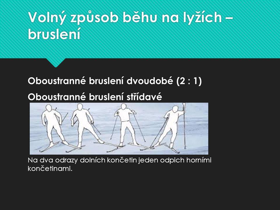 Volný způsob běhu na lyžích – bruslení Oboustranné bruslení jednodobé (1 : 1) Na každý odraz dolní končetiny v ostrém úhlu odvratu je prováděn oboustr