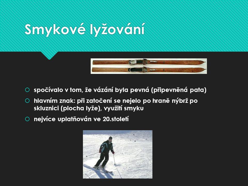 Smykové lyžování  spočívalo v tom, že vázání byla pevná (připevněná pata)  hlavním znak: při zatočení se nejelo po hraně nýbrž po skluznici (plocha lyže), využití smyku  nejvíce uplatňován ve 20.století  spočívalo v tom, že vázání byla pevná (připevněná pata)  hlavním znak: při zatočení se nejelo po hraně nýbrž po skluznici (plocha lyže), využití smyku  nejvíce uplatňován ve 20.století
