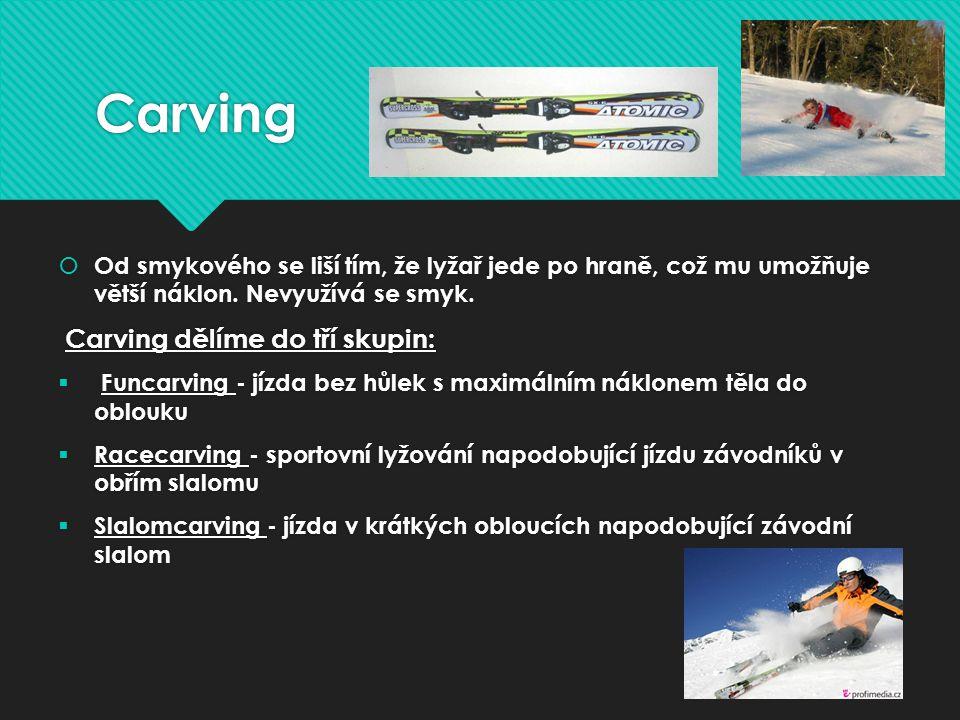 Carving  Od smykového se liší tím, že lyžař jede po hraně, což mu umožňuje větší náklon.