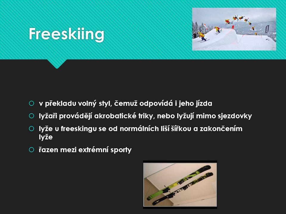 Freeskiing  v překladu volný styl, čemuž odpovídá i jeho jízda  lyžaři provádějí akrobatické triky, nebo lyžují mimo sjezdovky  lyže u freeskingu se od normálních liší šířkou a zakončením lyže  řazen mezi extrémní sporty  v překladu volný styl, čemuž odpovídá i jeho jízda  lyžaři provádějí akrobatické triky, nebo lyžují mimo sjezdovky  lyže u freeskingu se od normálních liší šířkou a zakončením lyže  řazen mezi extrémní sporty