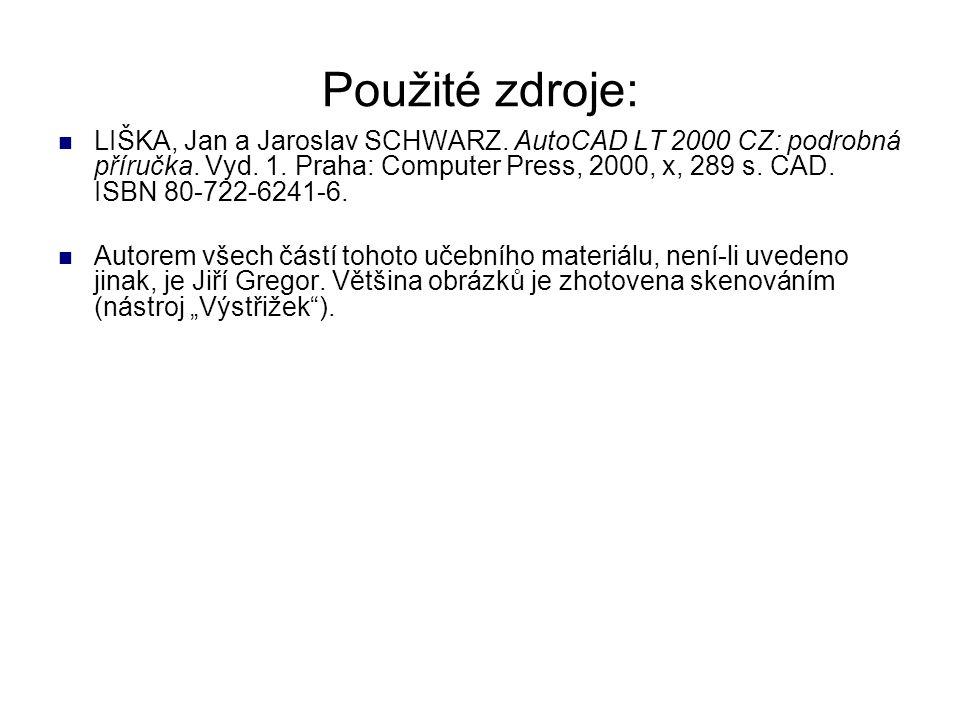 Použité zdroje: LIŠKA, Jan a Jaroslav SCHWARZ. AutoCAD LT 2000 CZ: podrobná příručka. Vyd. 1. Praha: Computer Press, 2000, x, 289 s. CAD. ISBN 80-722-