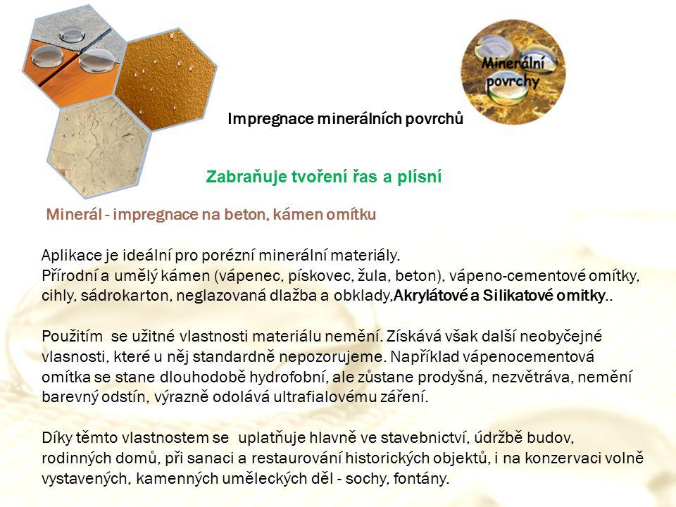 Minerál - impregnace na beton, kámen omítku Aplikace je ideální pro porézní minerální materiály. Přírodní a umělý kámen (vápenec, pískovec, žula, beto