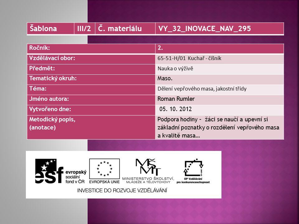 Ročník:2. Vzdělávací obor: 65-51-H/01 Kuchař - číšník Předmět: Nauka o výživě Tematický okruh: Maso. Téma: Dělení vepřového masa, jakostní třídy Jméno