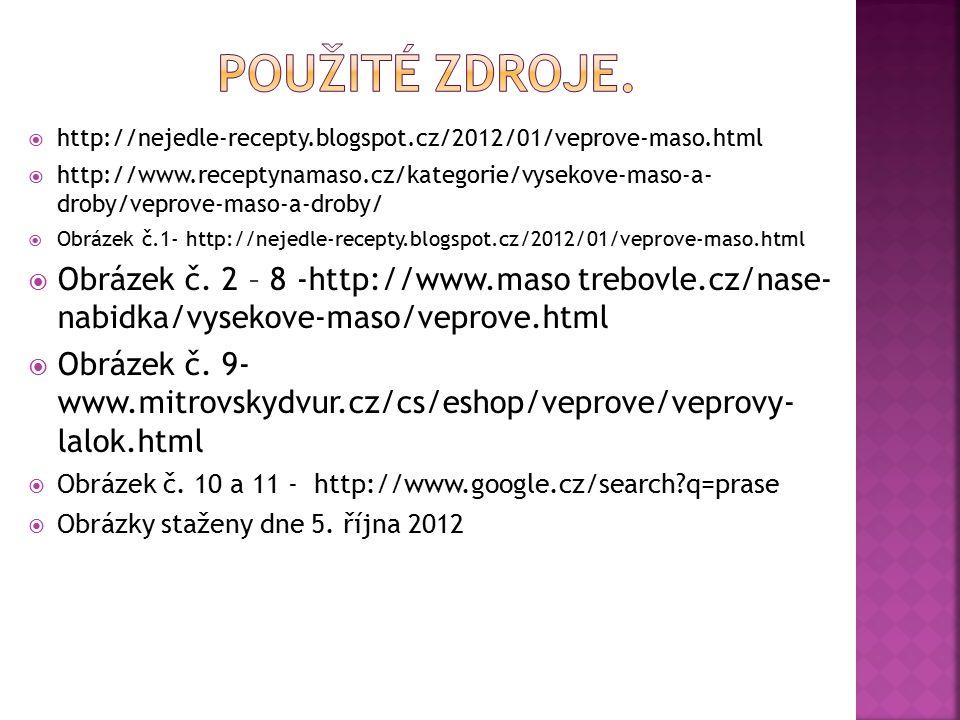  http://nejedle-recepty.blogspot.cz/2012/01/veprove-maso.html  http://www.receptynamaso.cz/kategorie/vysekove-maso-a- droby/veprove-maso-a-droby/ 