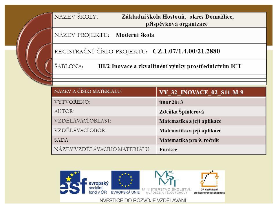 NÁZEV ŠKOLY : Základní škola Hostouň, okres Domažlice, příspěvková organizace NÁZEV PROJEKTU: Moderní škola REGISTRAČNÍ ČÍSLO PROJEKTU: CZ.1.07/1.4.00/21.2880 ŠABLONA: III/2 Inovace a zkvalitnění výuky prostřednictvím ICT NÁZEV A ČÍSLO MATERIÁLU: VY_32_INOVACE_02_S11-M-9 VYTVOŘENO: únor 2013 AUTOR: Zdeňka Špinlerová VZDĚLÁVACÍ OBLAST: Matematika a její aplikace VZDĚLÁVACÍ OBOR: Matematika a její aplikace SADA: Matematika pro 9.