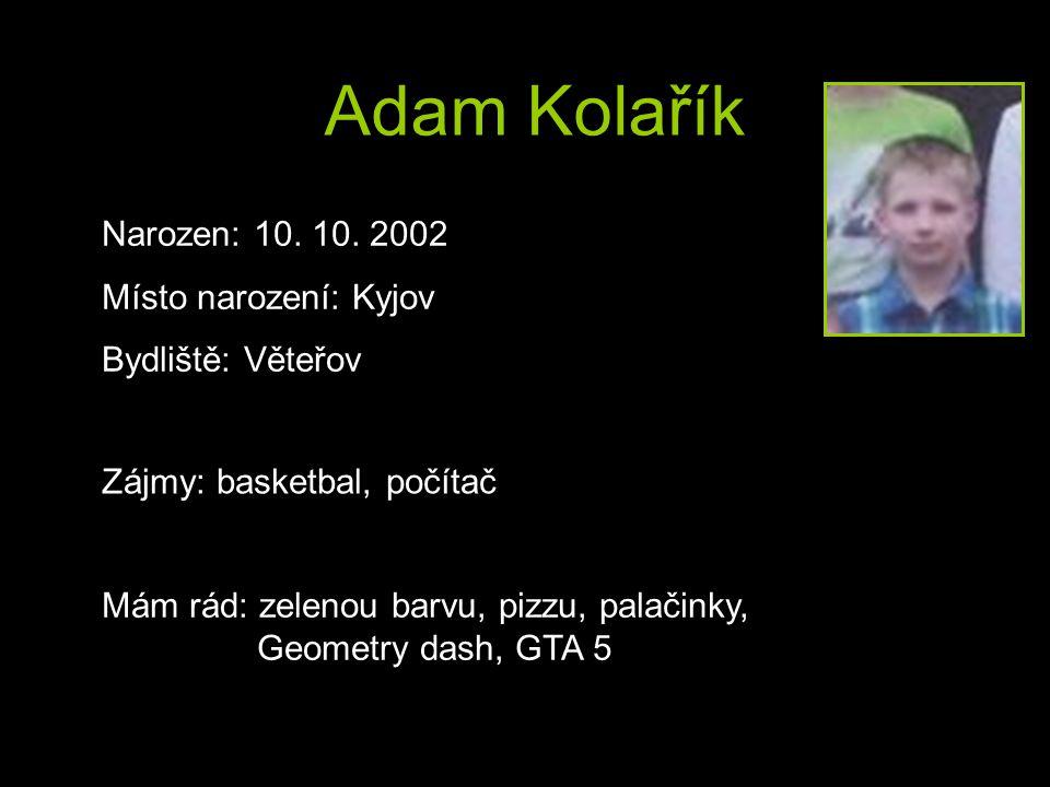Adam Kolařík Narozen: 10.10.