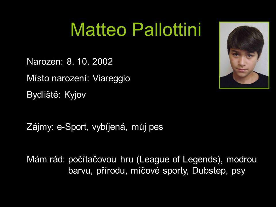 Matteo Pallottini Narozen: 8. 10. 2002 Místo narození: Viareggio Bydliště: Kyjov Zájmy: e-Sport, vybíjená, můj pes Mám rád: počítačovou hru (League of