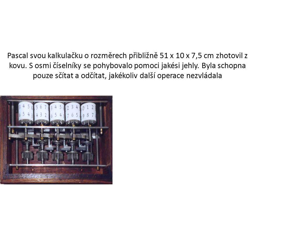 Pascal svou kalkulačku o rozměrech přibližně 51 x 10 x 7,5 cm zhotovil z kovu. S osmi číselníky se pohybovalo pomoci jakési jehly. Byla schopna pouze