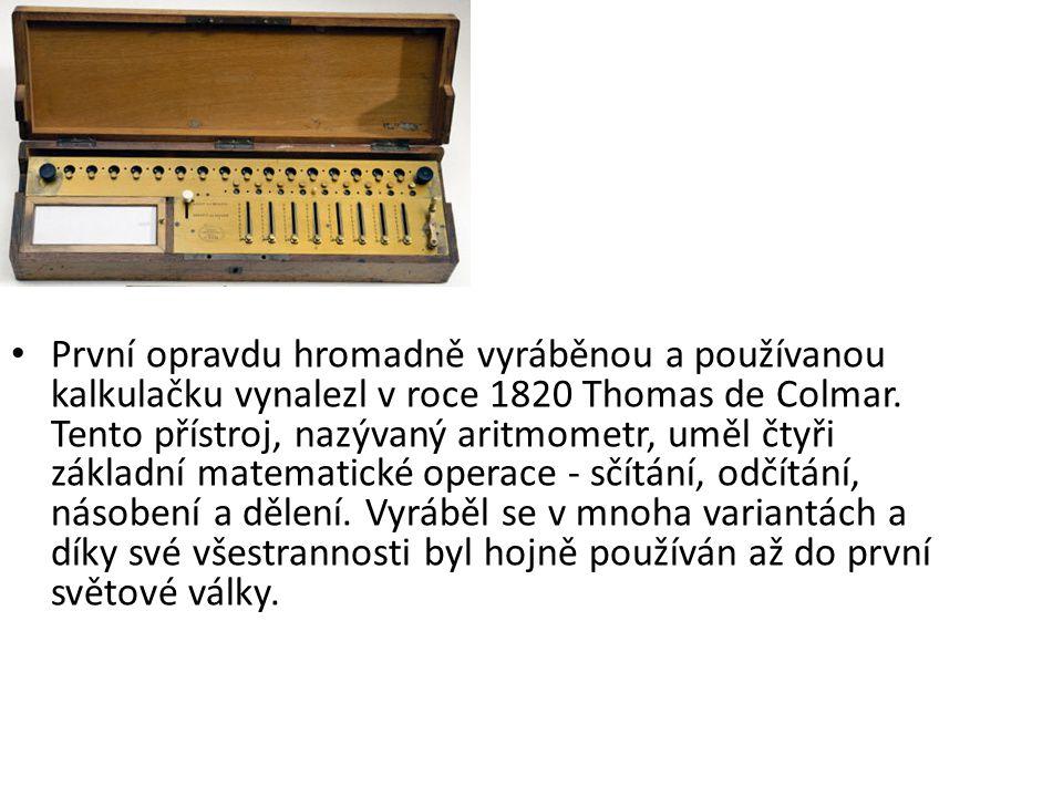 První opravdu hromadně vyráběnou a používanou kalkulačku vynalezl v roce 1820 Thomas de Colmar. Tento přístroj, nazývaný aritmometr, uměl čtyři základ