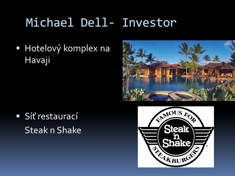Michael Dell- Investor  Hotelový komplex na Havaji  Síť restaurací Steak n Shake