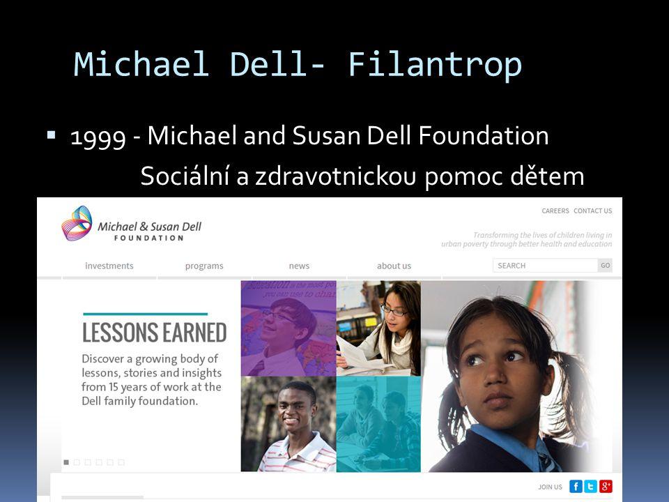 Michael Dell- Filantrop  1999 - Michael and Susan Dell Foundation Sociální a zdravotnickou pomoc dětem