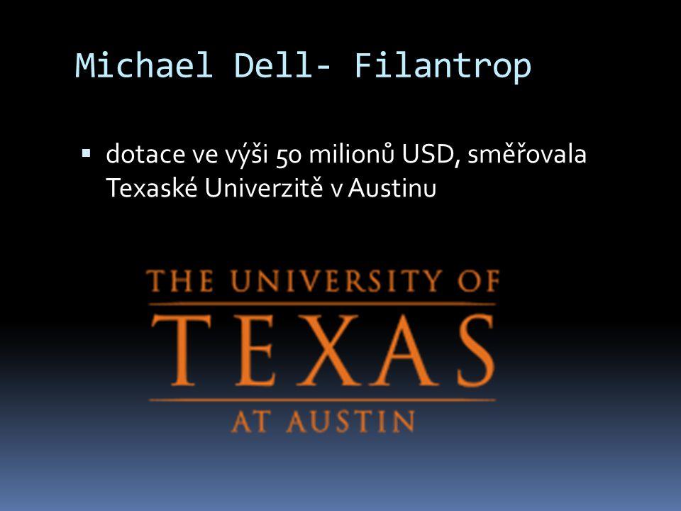 Michael Dell- Filantrop  dotace ve výši 50 milionů USD, směřovala Texaské Univerzitě v Austinu