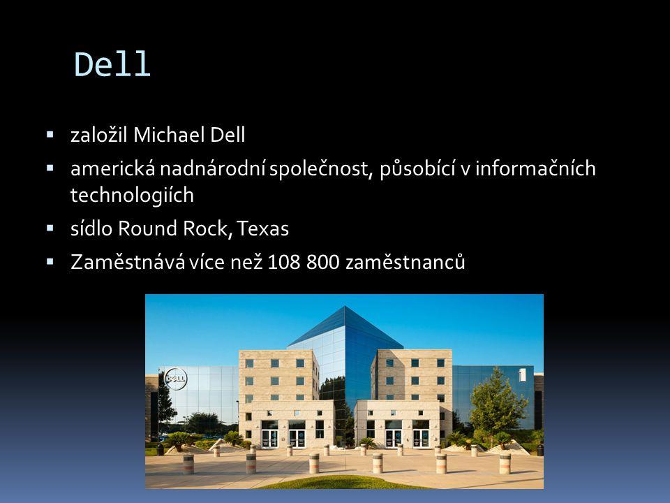 Dell  založil Michael Dell  americká nadnárodní společnost, působící v informačních technologiích  sídlo Round Rock, Texas  Zaměstnává více než 10