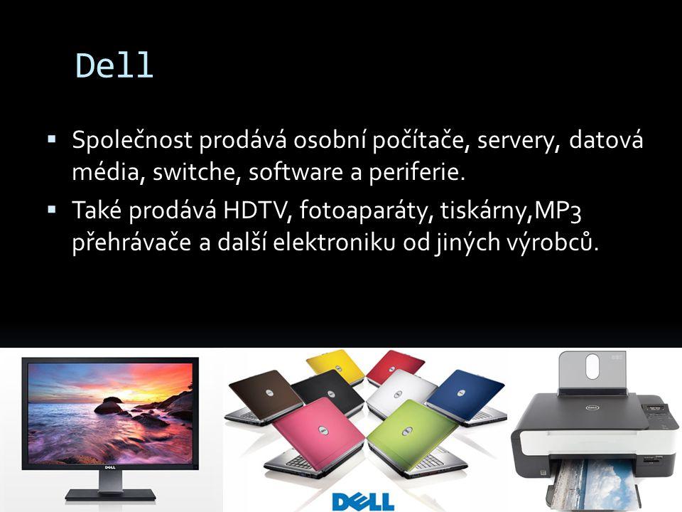 Dell  Společnost prodává osobní počítače, servery, datová média, switche, software a periferie.  Také prodává HDTV, fotoaparáty, tiskárny,MP3 přehrá