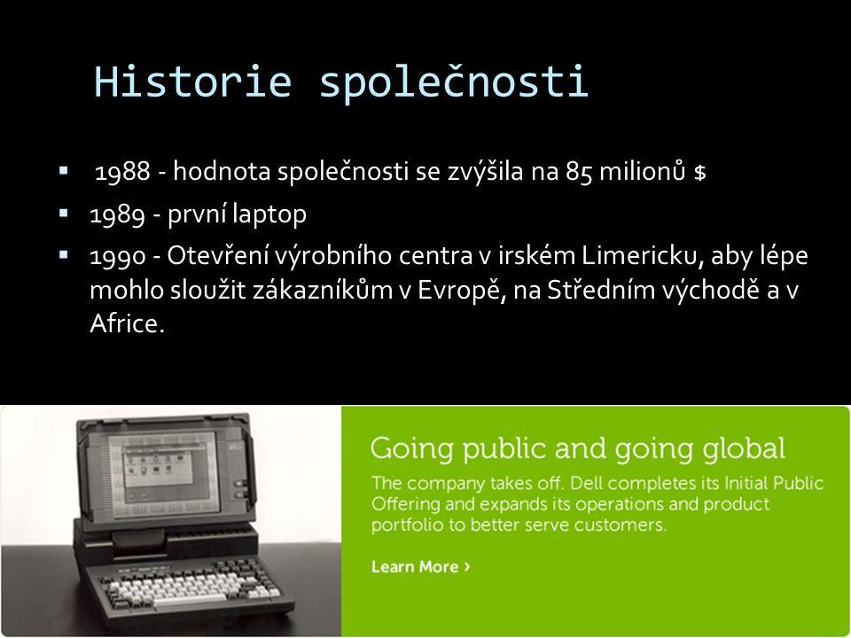 Historie společnosti  1988 - hodnota společnosti se zvýšila na 85 milionů $  1989 - první laptop  1990 - Otevření výrobního centra v irském Limeric