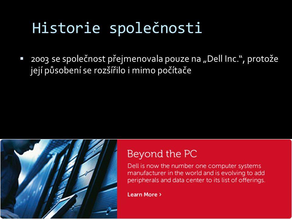 """Historie společnosti  2003 se společnost přejmenovala pouze na """"Dell Inc."""", protože její působení se rozšířilo i mimo počítače"""