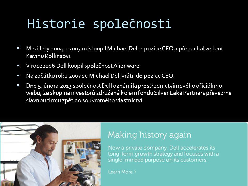 Historie společnosti  Mezi lety 2004 a 2007 odstoupil Michael Dell z pozice CEO a přenechal vedení Kevinu Rollinsovi.  V roce2006 Dell koupil společ