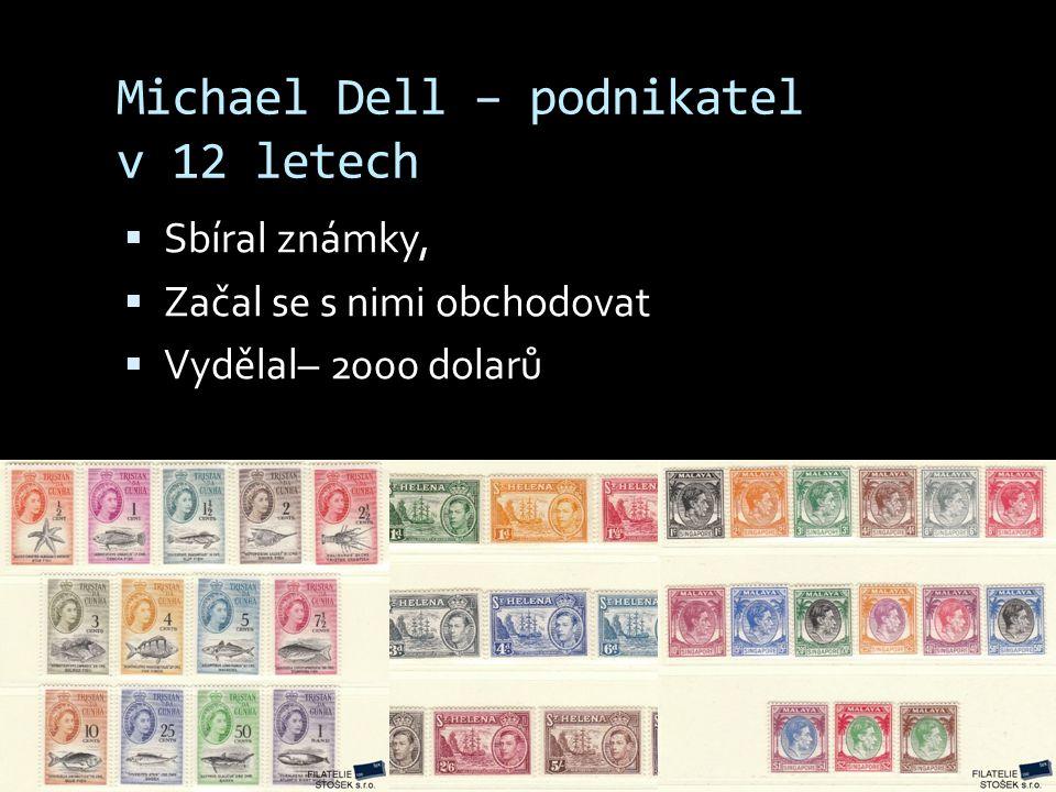 Michael Dell – podnikatel v 12 letech  Sbíral známky,  Začal se s nimi obchodovat  Vydělal– 2000 dolarů