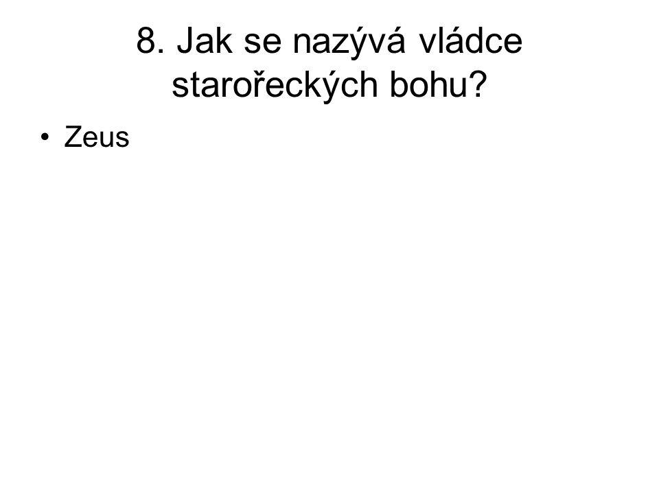 8. Jak se nazývá vládce starořeckých bohu? Zeus