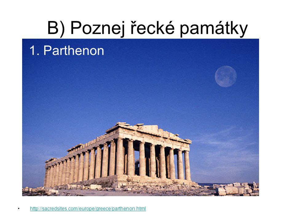 B) Poznej řecké památky 1. Parthenon http://sacredsites.com/europe/greece/parthenon.html