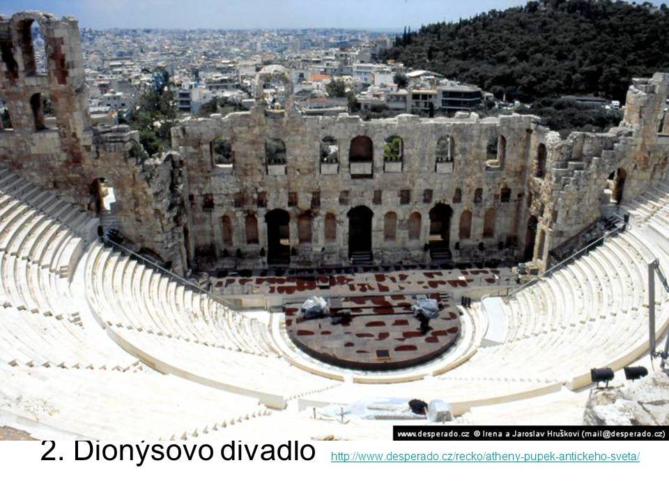 2. Dionýsovo divadlo http://www.desperado.cz/recko/atheny-pupek-antickeho-sveta/ http://www.desperado.cz/recko/atheny-pupek-antickeho-sveta/