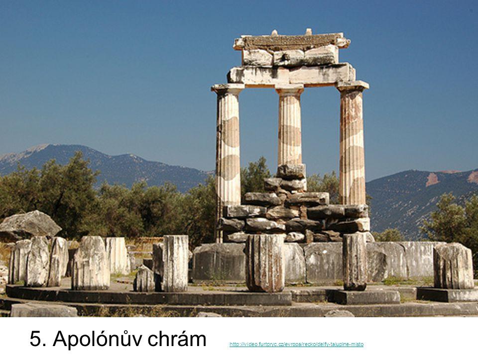 5. Apolónův chrám http://video.furtpryc.cz/evropa/recko/delfy-tajuplne-misto http://video.furtpryc.cz/evropa/recko/delfy-tajuplne-misto