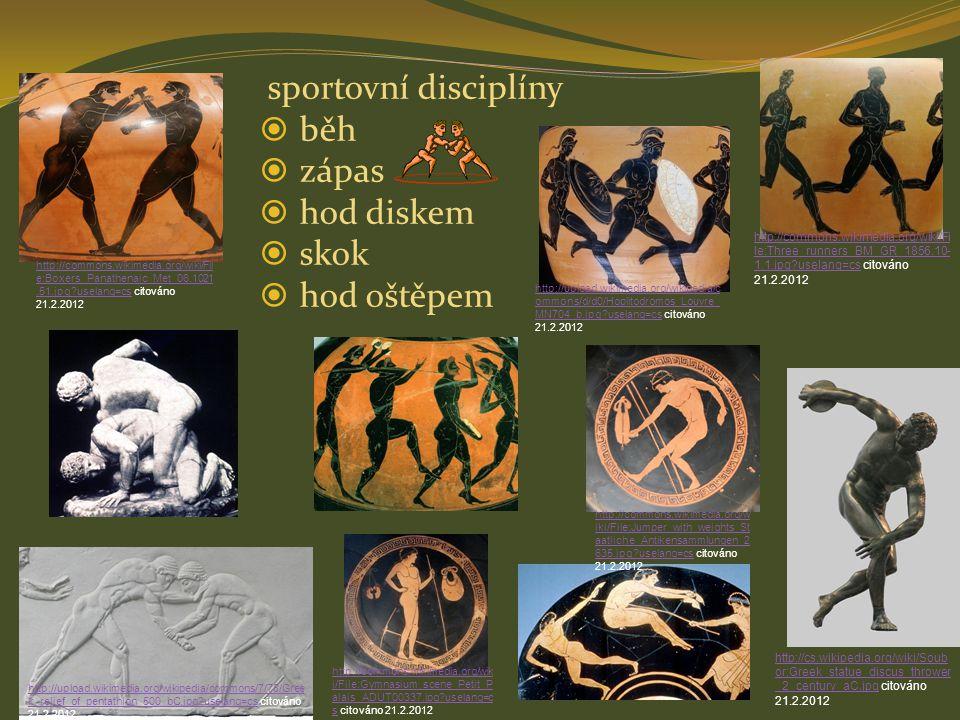 závod vozatajů (hippodrom) odměna vítězů – olivový věnec socha v olympijském háji palmová ratolest http://commons.wikimedia.org/wiki/File:Apobates_race_(1)_ -_Getty_Villa_Collection.jpg?uselang=cshttp://commons.wikimedia.org/wiki/File:Apobates_race_(1)_ -_Getty_Villa_Collection.jpg?uselang=cs citováno 21.2.2012 http://commons.wikime dia.org/wiki/File:Kosan _atlet.jpghttp://commons.wikime dia.org/wiki/File:Kosan _atlet.jpg citováno 21.2.2012