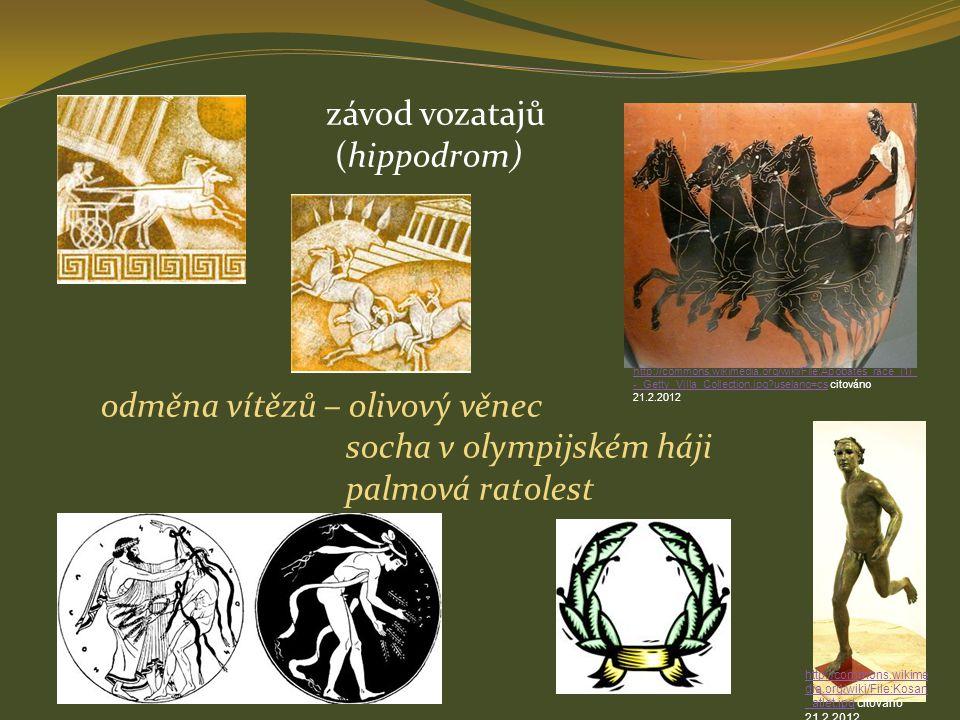 závod vozatajů (hippodrom) odměna vítězů – olivový věnec socha v olympijském háji palmová ratolest http://commons.wikimedia.org/wiki/File:Apobates_rac