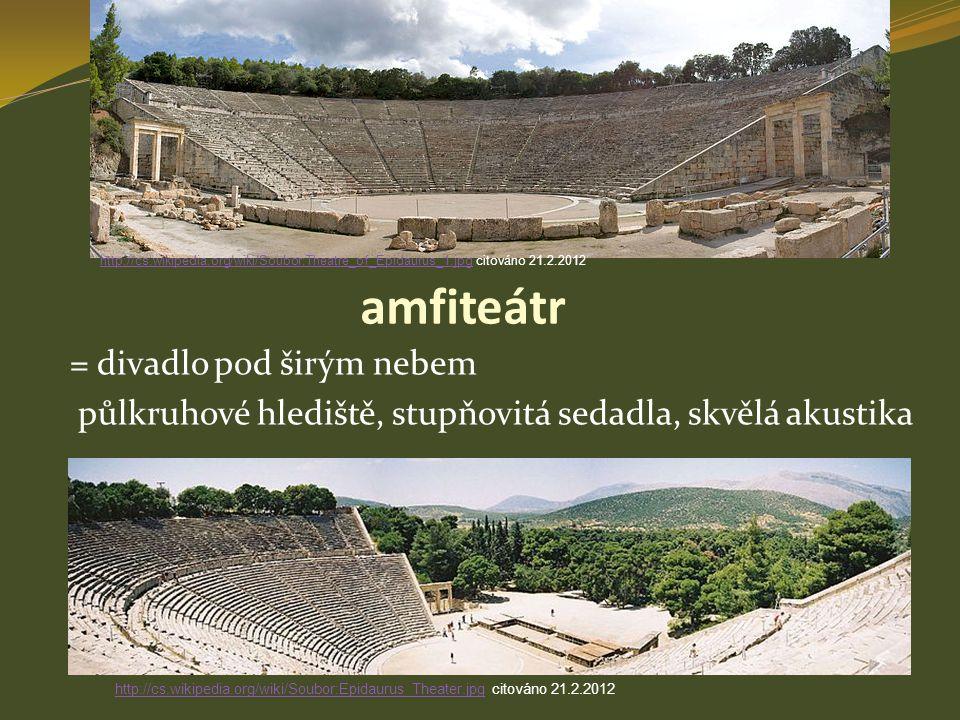 amfiteátr = divadlo pod širým nebem půlkruhové hlediště, stupňovitá sedadla, skvělá akustika http://cs.wikipedia.org/wiki/Soubor:Epidaurus_Theater.jpg