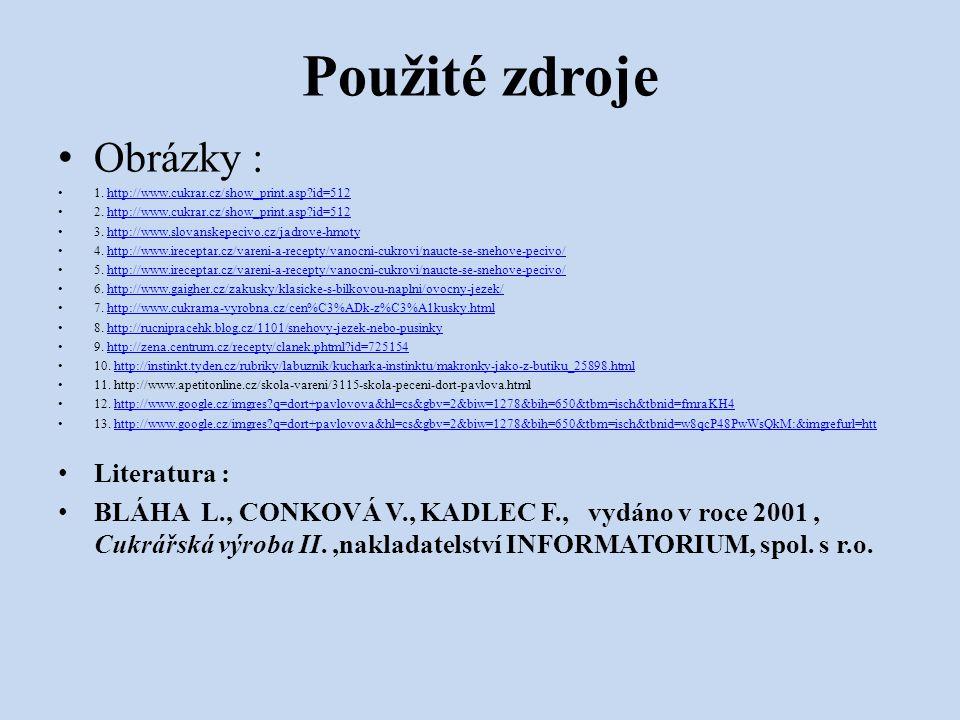 Použité zdroje Obrázky : 1. http://www.cukrar.cz/show_print.asp?id=512http://www.cukrar.cz/show_print.asp?id=512 2. http://www.cukrar.cz/show_print.as