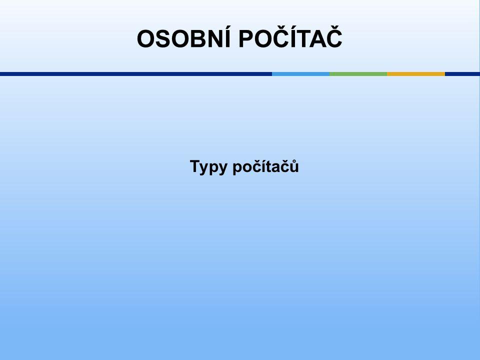 Typy počítačů OSOBNÍ POČÍTAČ