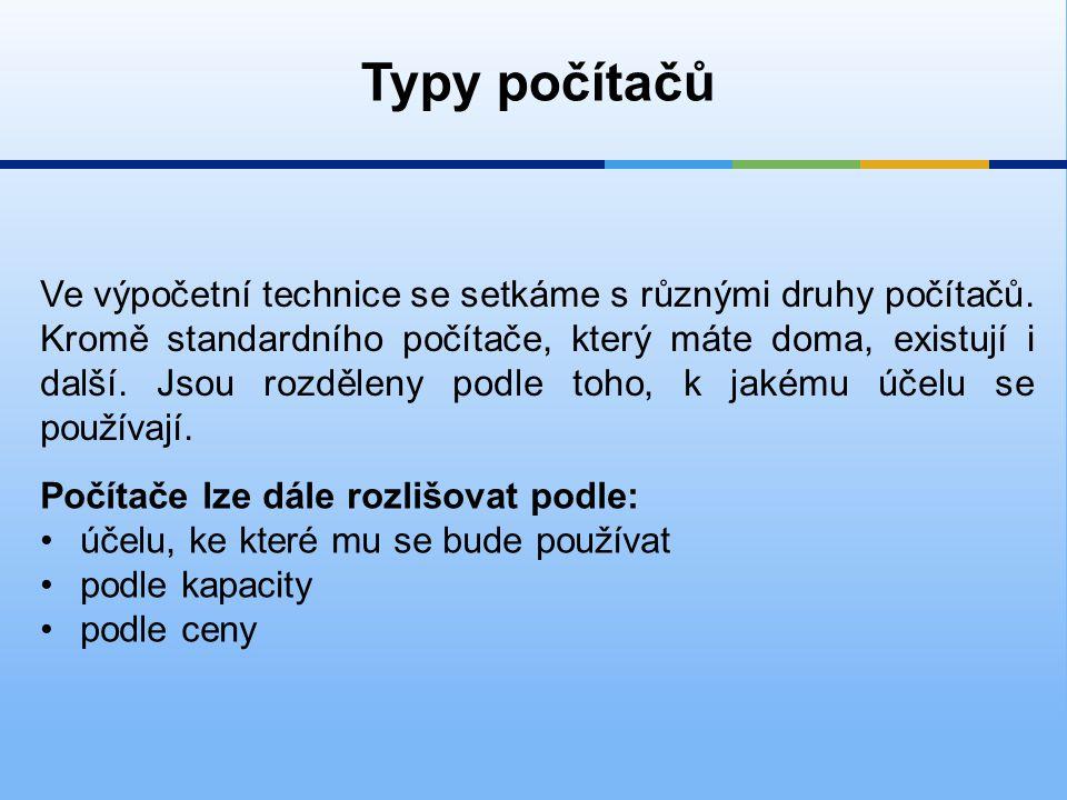 Typy počítačů Ve výpočetní technice se setkáme s různými druhy počítačů.