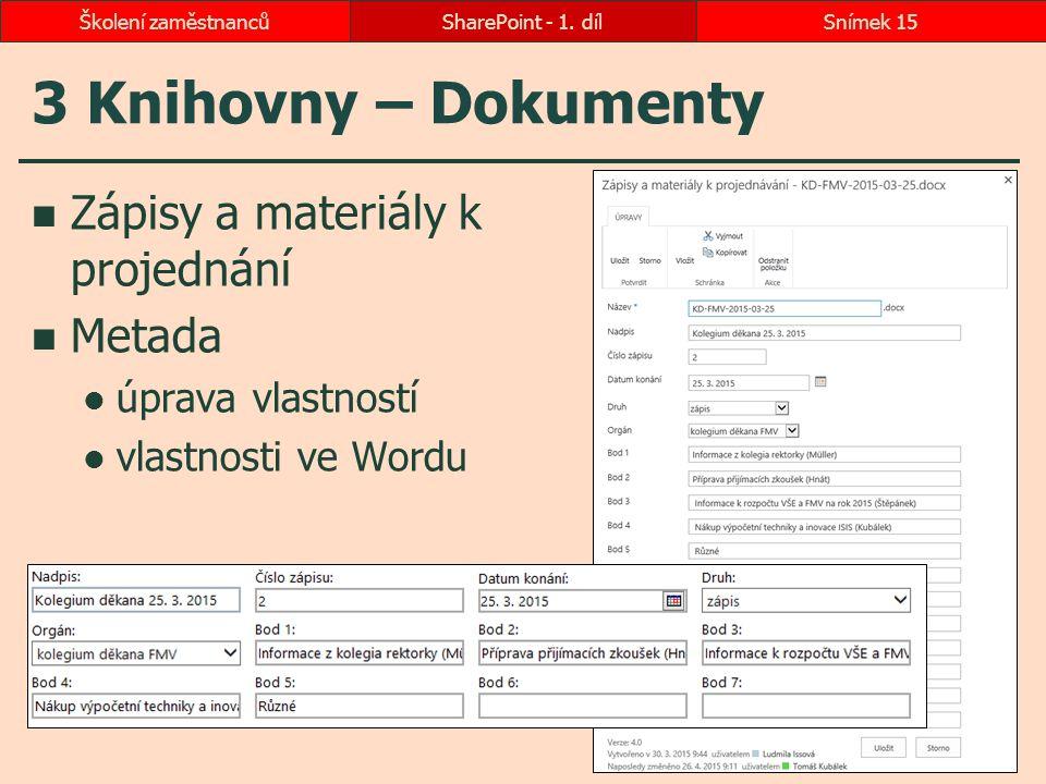 3 Knihovny – Dokumenty Zápisy a materiály k projednání Metada úprava vlastností vlastnosti ve Wordu SharePoint - 1. dílSnímek 15Školení zaměstnanců