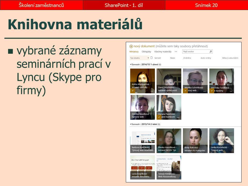 Knihovna materiálů vybrané záznamy seminárních prací v Lyncu (Skype pro firmy) SharePoint - 1. dílSnímek 20Školení zaměstnanců