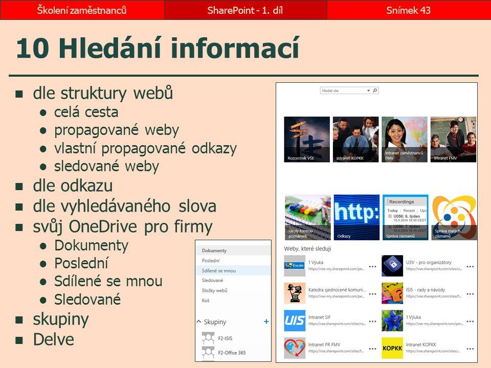 10 Hledání informací dle struktury webů celá cesta propagované weby vlastní propagované odkazy sledované weby dle odkazu dle vyhledávaného slova svůj