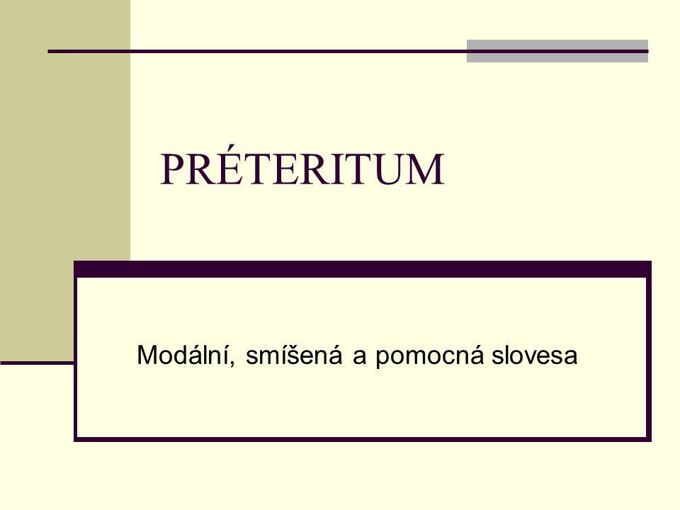 PRÉTERITUM Modální, smíšená a pomocná slovesa