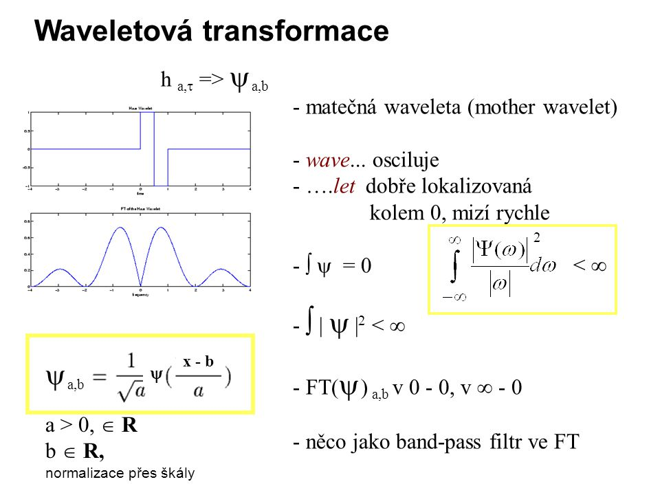 h a,  =>  a,b - matečná waveleta (mother wavelet) - wave...