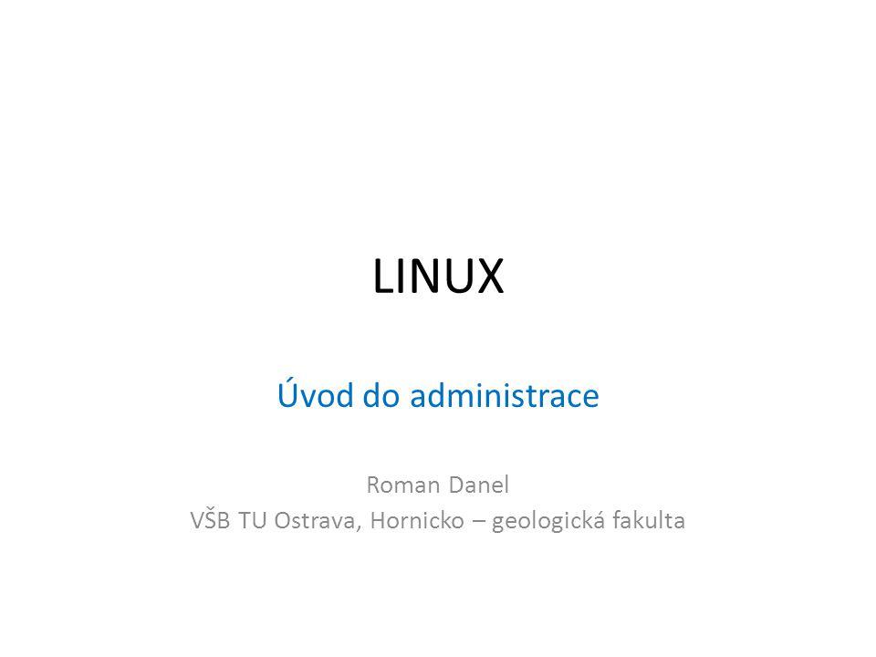 LINUX Úvod do administrace Roman Danel VŠB TU Ostrava, Hornicko – geologická fakulta