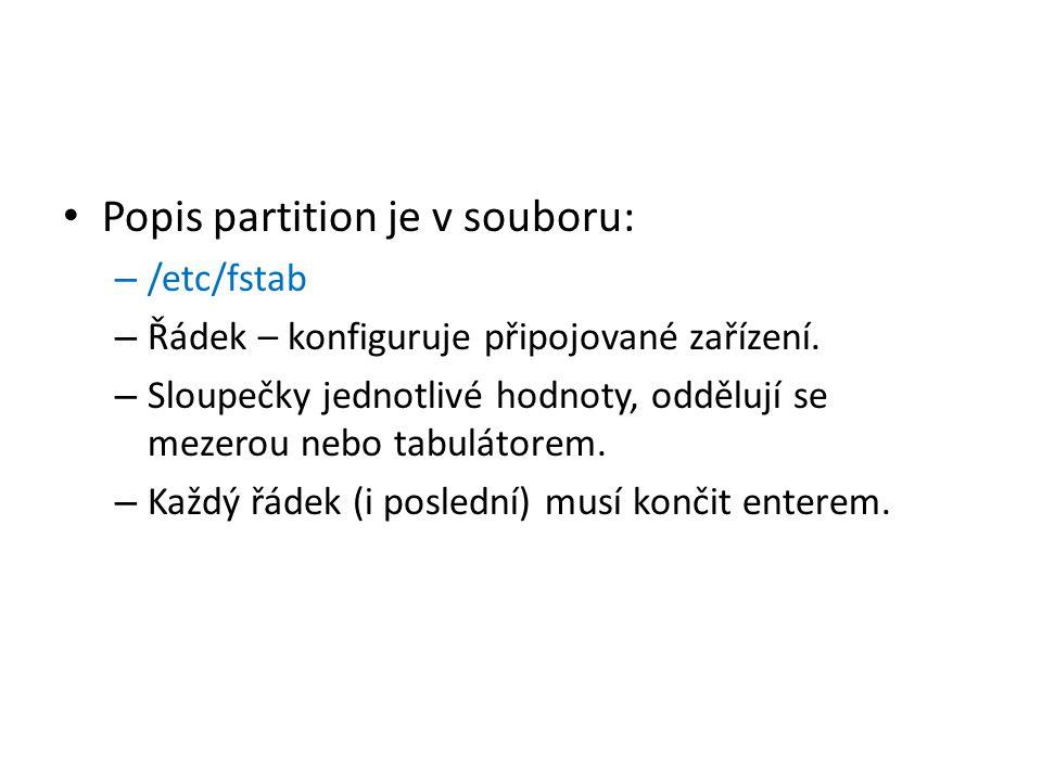 Popis partition je v souboru: – /etc/fstab – Řádek – konfiguruje připojované zařízení.
