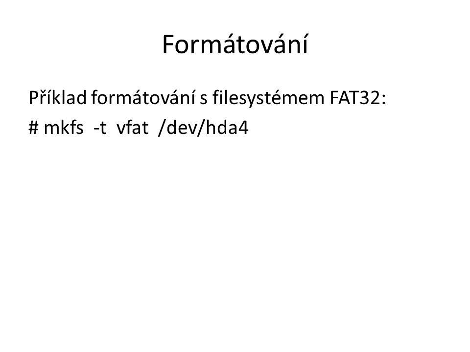 Formátování Příklad formátování s filesystémem FAT32: # mkfs -t vfat /dev/hda4
