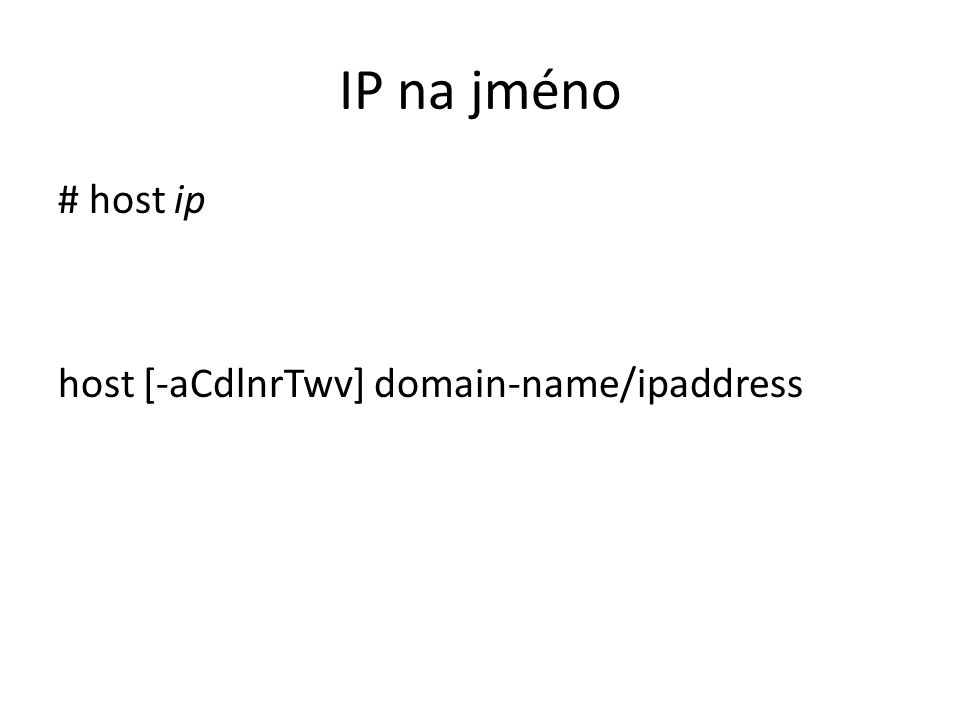 IP na jméno # host ip host [-aCdlnrTwv] domain-name/ipaddress