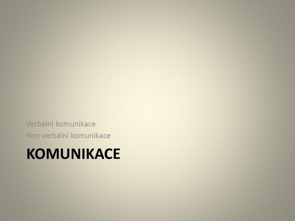 KOMUNIKACE Verbální komunikace Non verbální komunikace