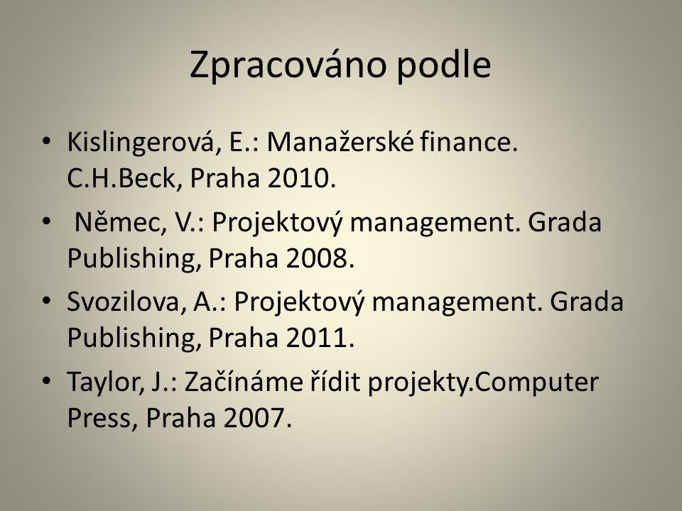 Zpracováno podle Kislingerová, E.: Manažerské finance. C.H.Beck, Praha 2010. Němec, V.: Projektový management. Grada Publishing, Praha 2008. Svozilova