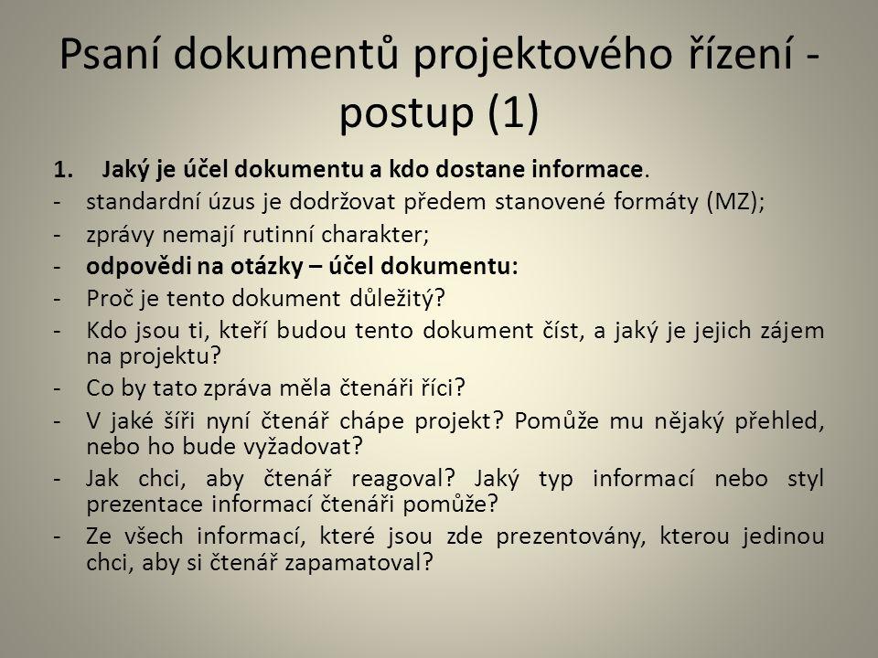 Psaní dokumentů projektového řízení - postup (1) 1.Jaký je účel dokumentu a kdo dostane informace. -standardní úzus je dodržovat předem stanovené form